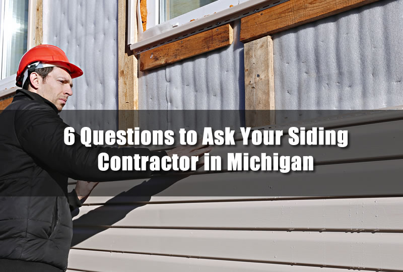 6 Questions to Ask Your Siding Contractor in Michigan