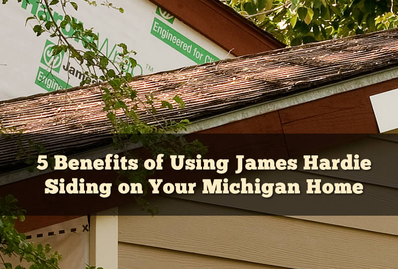 5 Benefits of Using James Hardie Siding on Your Michigan Home