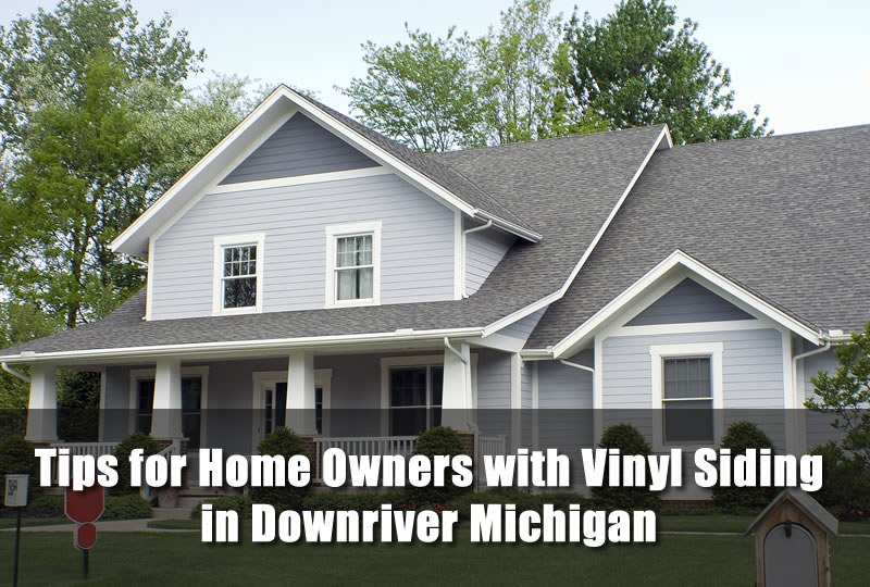 Tips for Home Owners with Vinyl Siding in Downriver Michigan