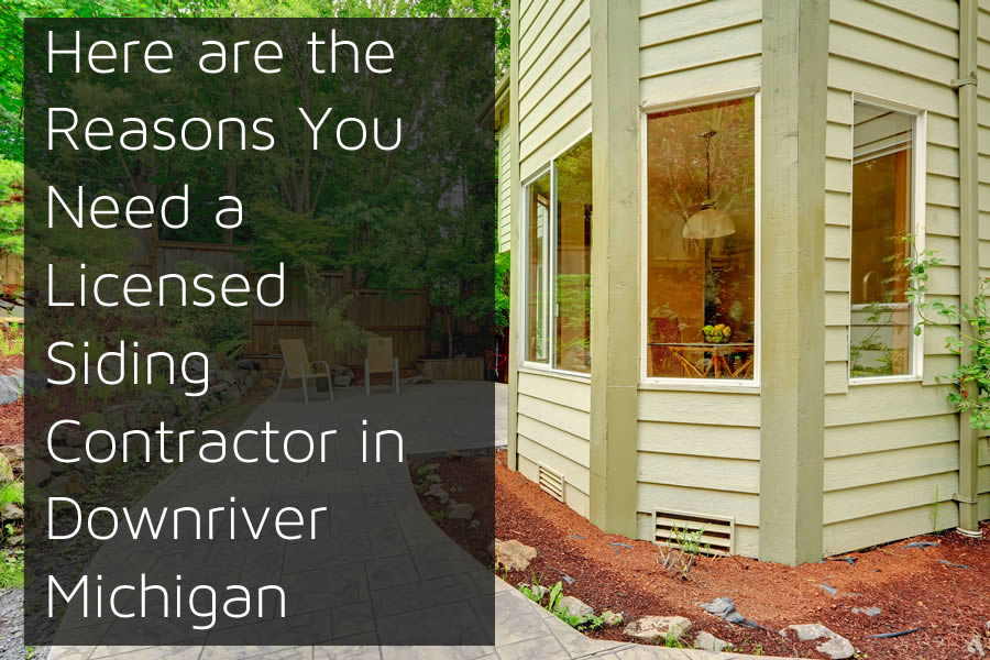 Here are the Reasons You Need a Licensed Siding Contractor in Downriver Michigan
