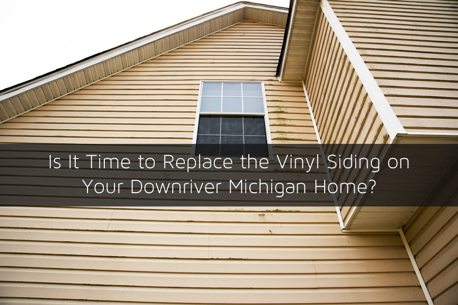 Is It Time to Replace the Vinyl Siding on Your Downriver Michigan Home?