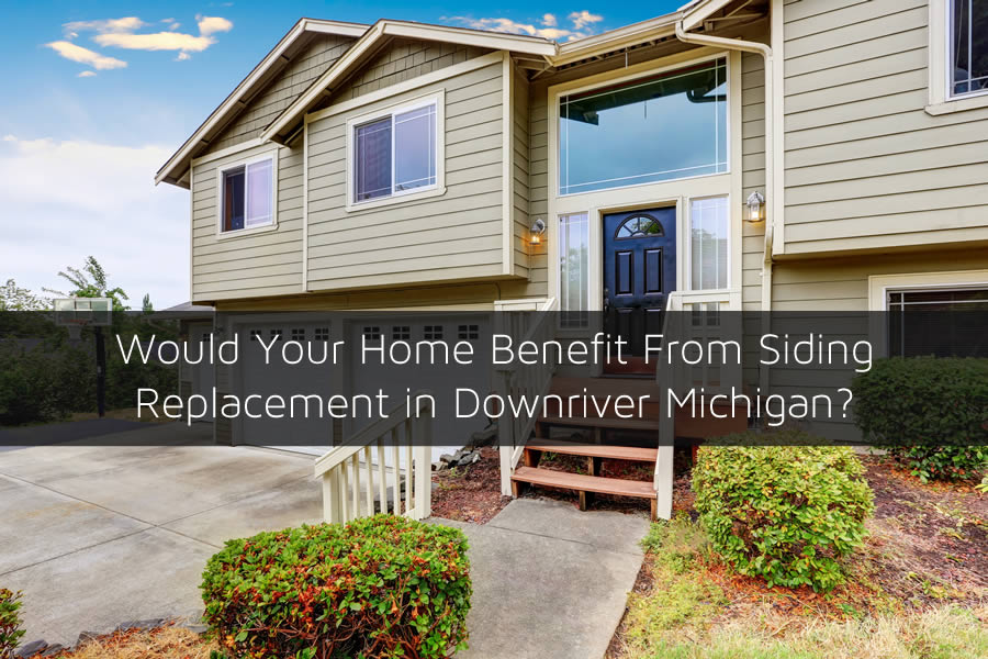 Would Your Home Benefit From Siding Replacement in Downriver Michigan?
