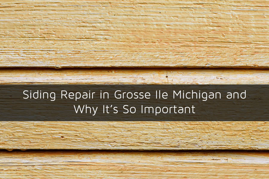 Siding Repair in Grosse Ile Michigan and Why It's So Important