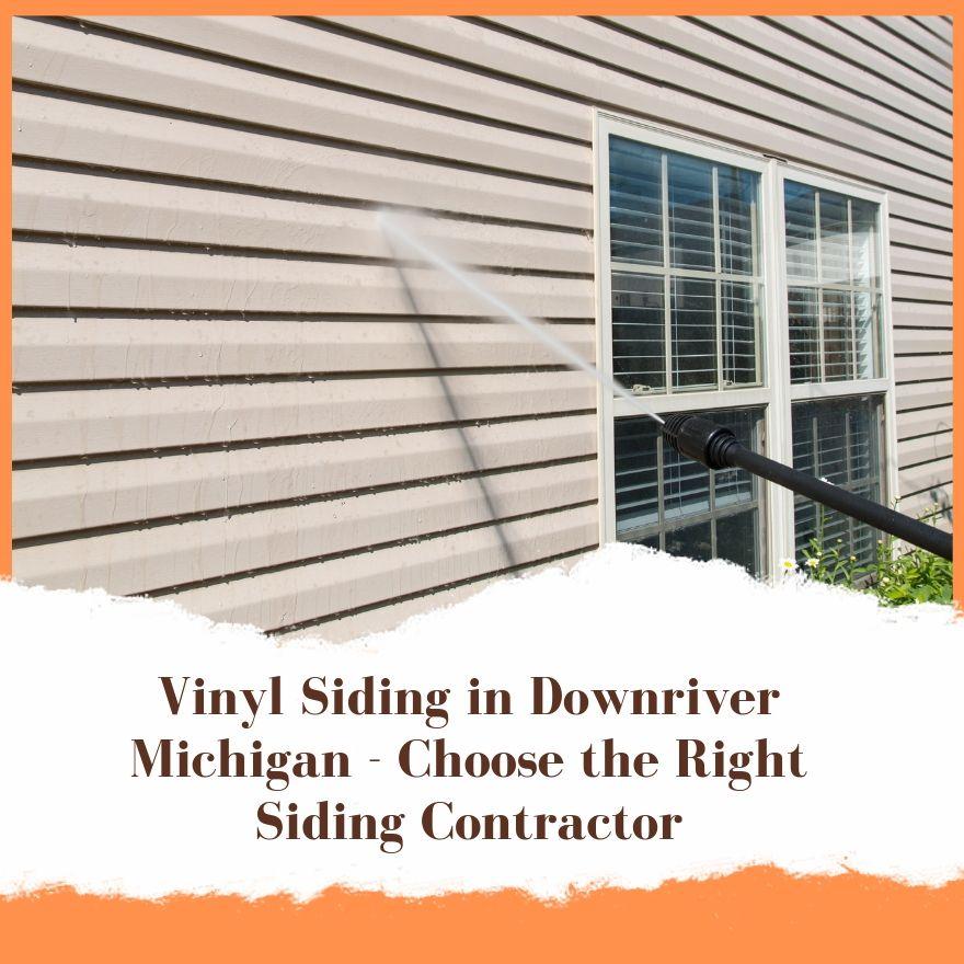 Vinyl Siding in Downriver Michigan - Choose the Right Siding Contractor